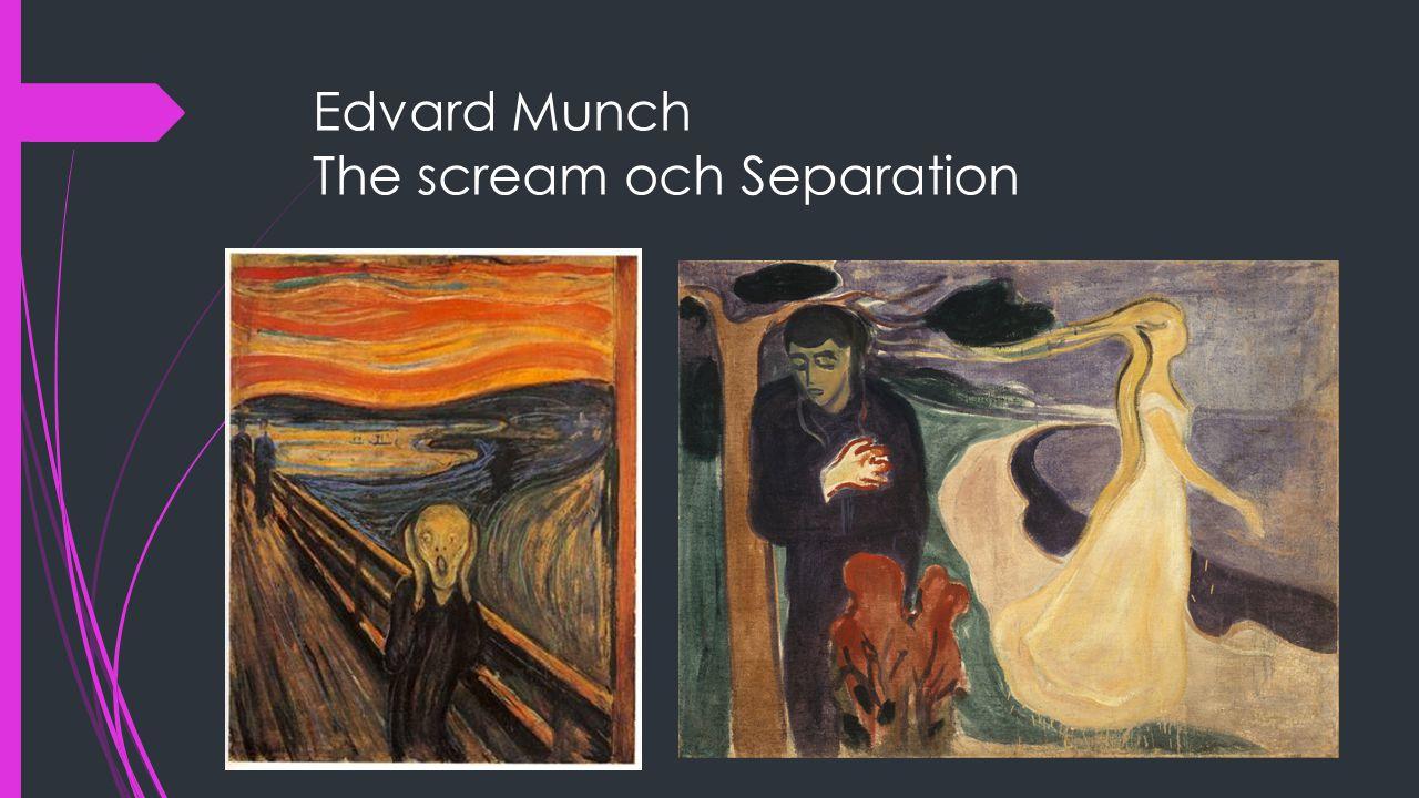 Edvard Munch The scream och Separation