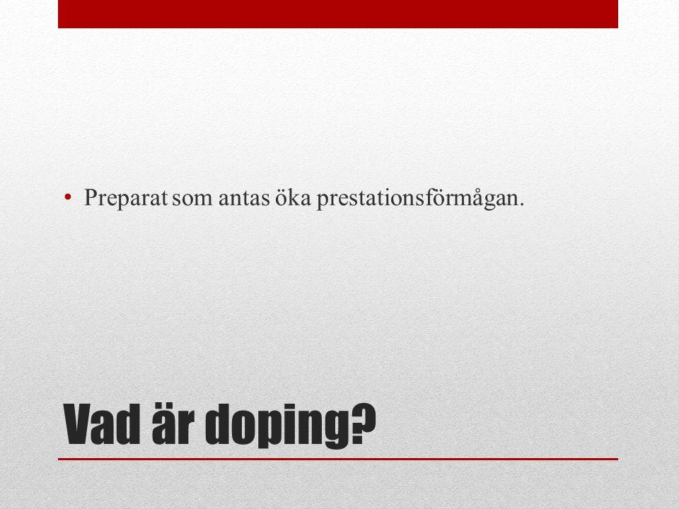 Vad är doping? Preparat som antas öka prestationsförmågan.
