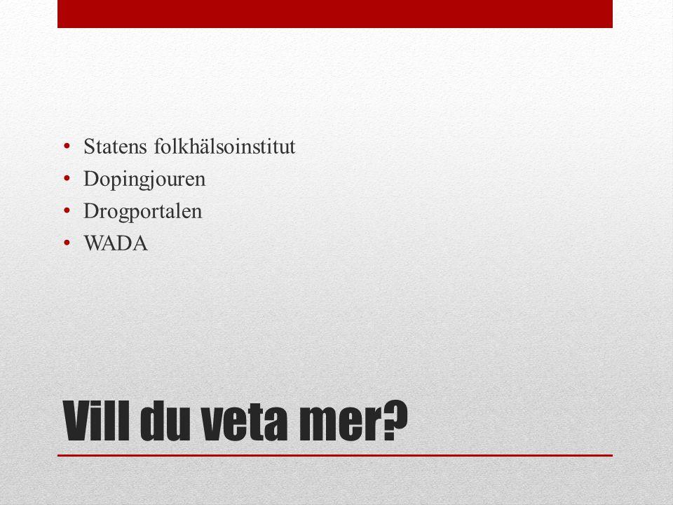 Vill du veta mer? Statens folkhälsoinstitut Dopingjouren Drogportalen WADA