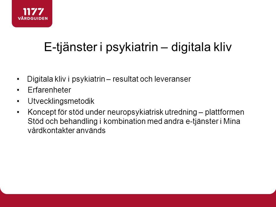 E-tjänster i psykiatrin – digitala kliv Digitala kliv i psykiatrin – resultat och leveranser Erfarenheter Utvecklingsmetodik Koncept för stöd under neuropsykiatrisk utredning – plattformen Stöd och behandling i kombination med andra e-tjänster i Mina vårdkontakter används