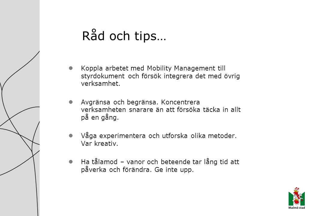 Råd och tips… Koppla arbetet med Mobility Management till styrdokument och försök integrera det med övrig verksamhet. Avgränsa och begränsa. Koncentre