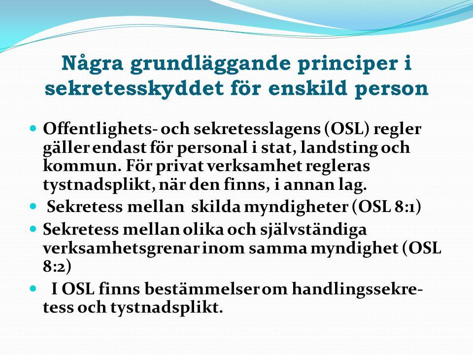 Några grundläggande principer i sekretesskyddet för enskild person Offentlighets- och sekretesslagens (OSL) regler gäller endast för personal i stat,