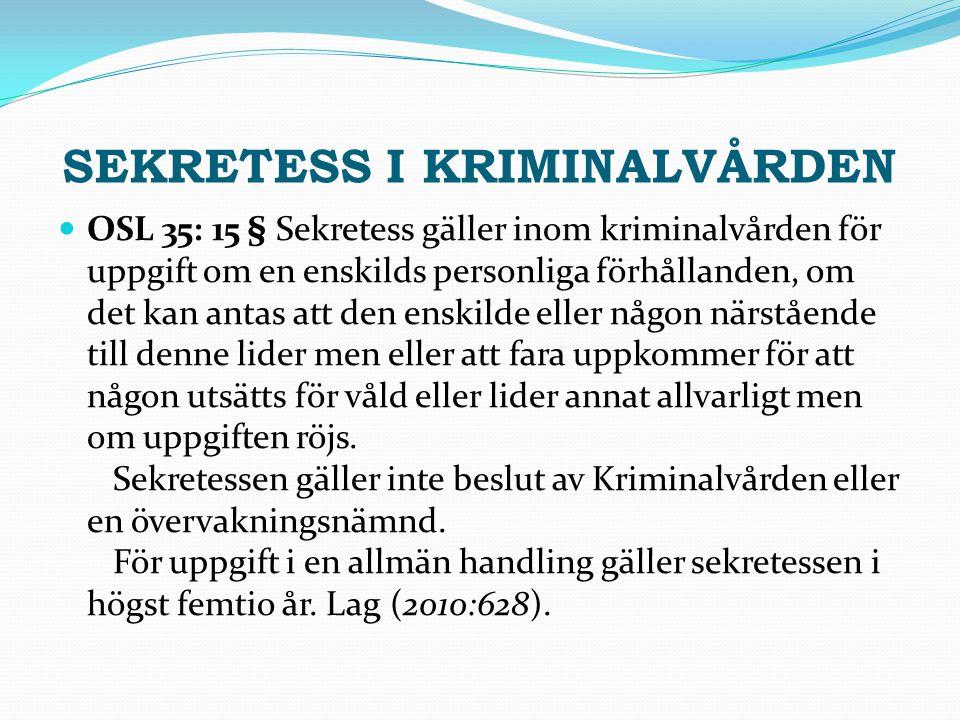 SEKRETESS I KRIMINALVÅRDEN OSL 35: 15 § Sekretess gäller inom kriminalvården för uppgift om en enskilds personliga förhållanden, om det kan antas att
