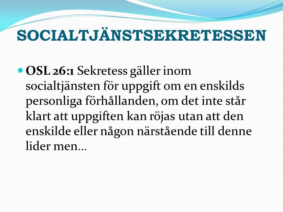 SOCIALTJÄNSTSEKRETESSEN OSL 26:1 Sekretess gäller inom socialtjänsten för uppgift om en enskilds personliga förhållanden, om det inte står klart att u