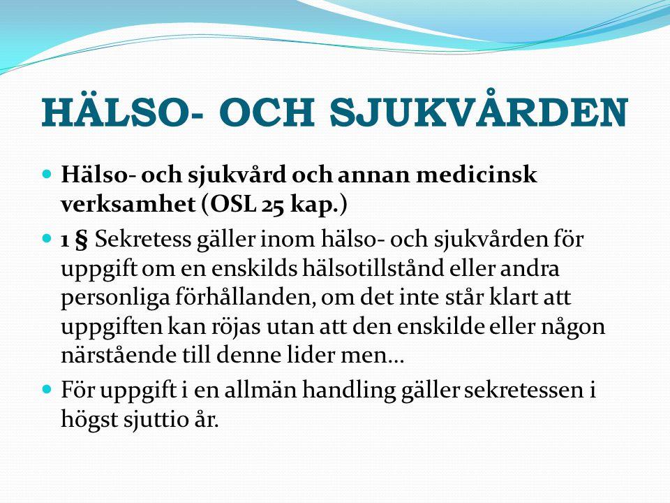 HÄLSO- OCH SJUKVÅRDEN Hälso- och sjukvård och annan medicinsk verksamhet (OSL 25 kap.) 1 § Sekretess gäller inom hälso- och sjukvården för uppgift om