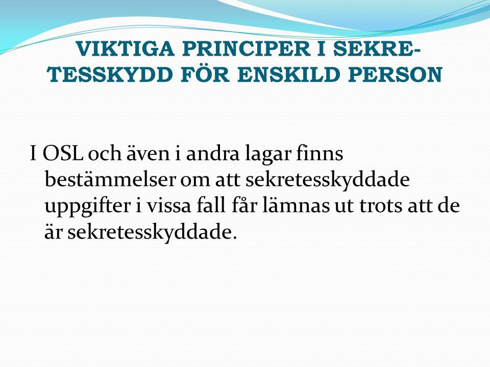 VIKTIGA PRINCIPER I SEKRE- TESSKYDD FÖR ENSKILD PERSON I OSL och även i andra lagar finns bestämmelser om att sekretesskyddade uppgifter i vissa fall
