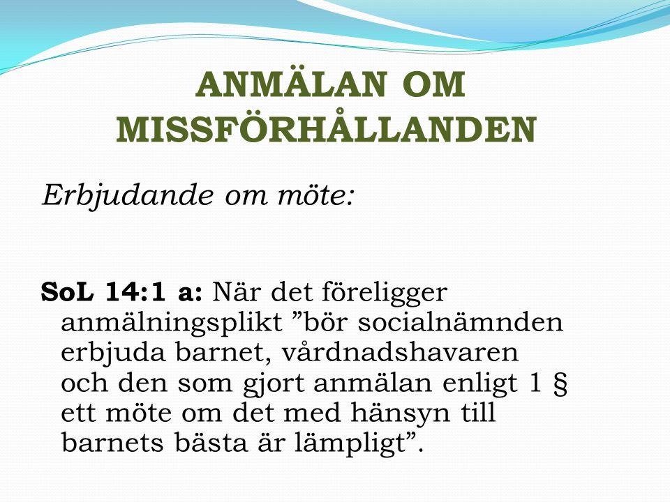 """ANMÄLAN OM MISSFÖRHÅLLANDEN Erbjudande om möte: SoL 14:1 a: När det föreligger anmälningsplikt """"bör socialnämnden erbjuda barnet, vårdnadshavaren och"""