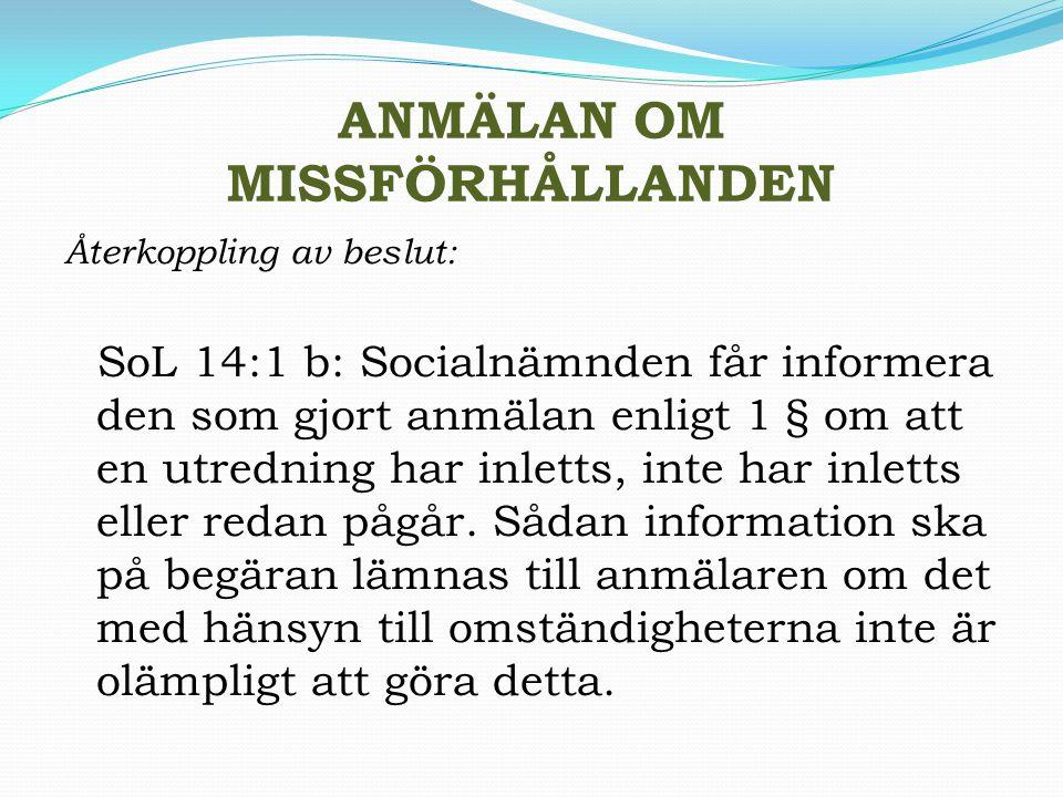 ANMÄLAN OM MISSFÖRHÅLLANDEN Återkoppling av beslut: SoL 14:1 b: Socialnämnden får informera den som gjort anmälan enligt 1 § om att en utredning har i