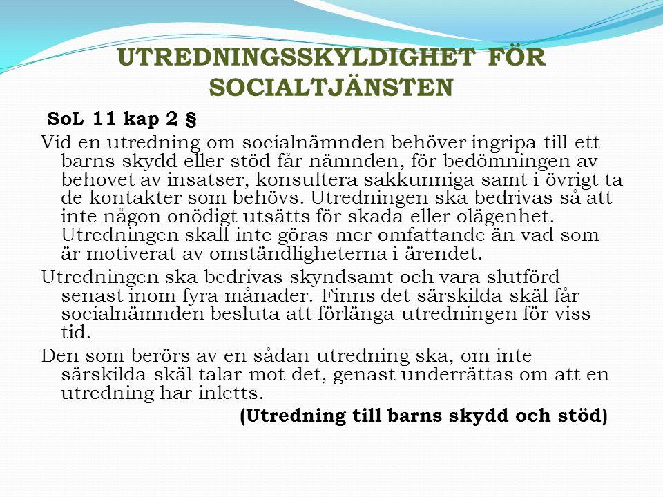 UTREDNINGSSKYLDIGHET FÖR SOCIALTJÄNSTEN SoL 11 kap 2 § Vid en utredning om socialnämnden behöver ingripa till ett barns skydd eller stöd får nämnden,