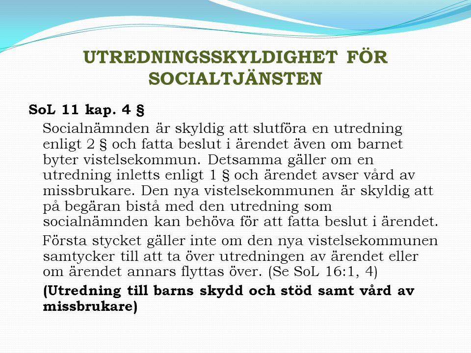 UTREDNINGSSKYLDIGHET FÖR SOCIALTJÄNSTEN SoL 11 kap. 4 § Socialnämnden är skyldig att slutföra en utredning enligt 2 § och fatta beslut i ärendet även