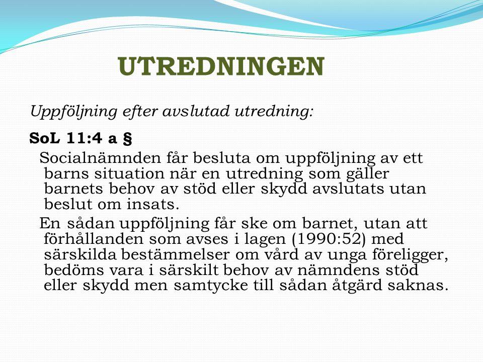 UTREDNINGEN Uppföljning efter avslutad utredning: SoL 11:4 a § Socialnämnden får besluta om uppföljning av ett barns situation när en utredning som gä