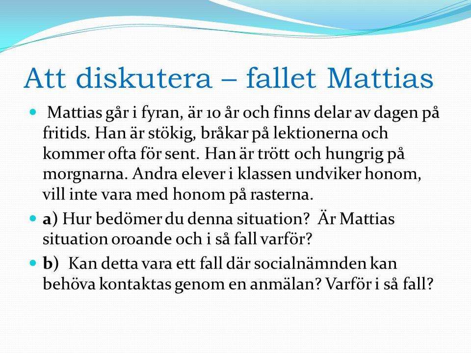 Att diskutera – fallet Mattias Mattias går i fyran, är 10 år och finns delar av dagen på fritids. Han är stökig, bråkar på lektionerna och kommer ofta