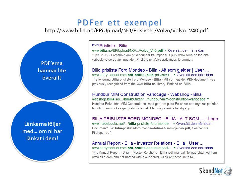 PDFer ett exempel http://www.bilia.no/EPiUpload/NO/Prislister/Volvo/Volvo_V40.pdf PDF'erna hamnar lite överallt Länkarna följer med… om ni har länkat