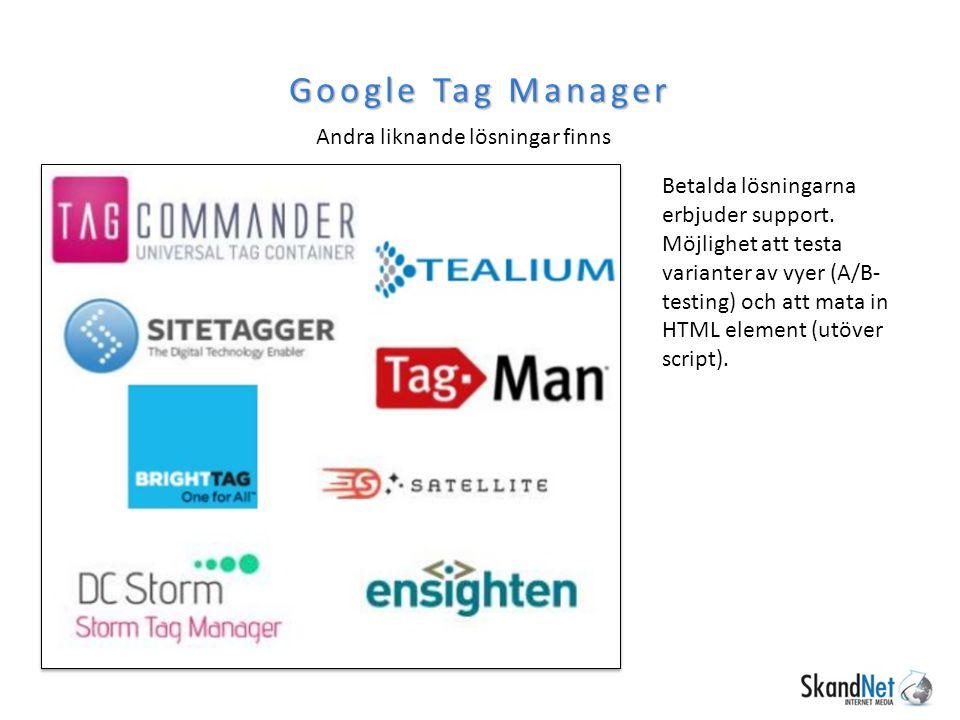 Andra liknande lösningar finns Google Tag Manager Betalda lösningarna erbjuder support. Möjlighet att testa varianter av vyer (A/B- testing) och att m