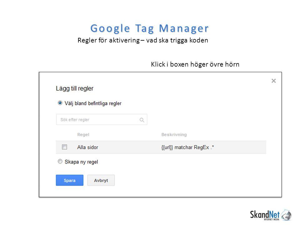 Regler för aktivering – vad ska trigga koden Google Tag Manager Klick i boxen höger övre hörn