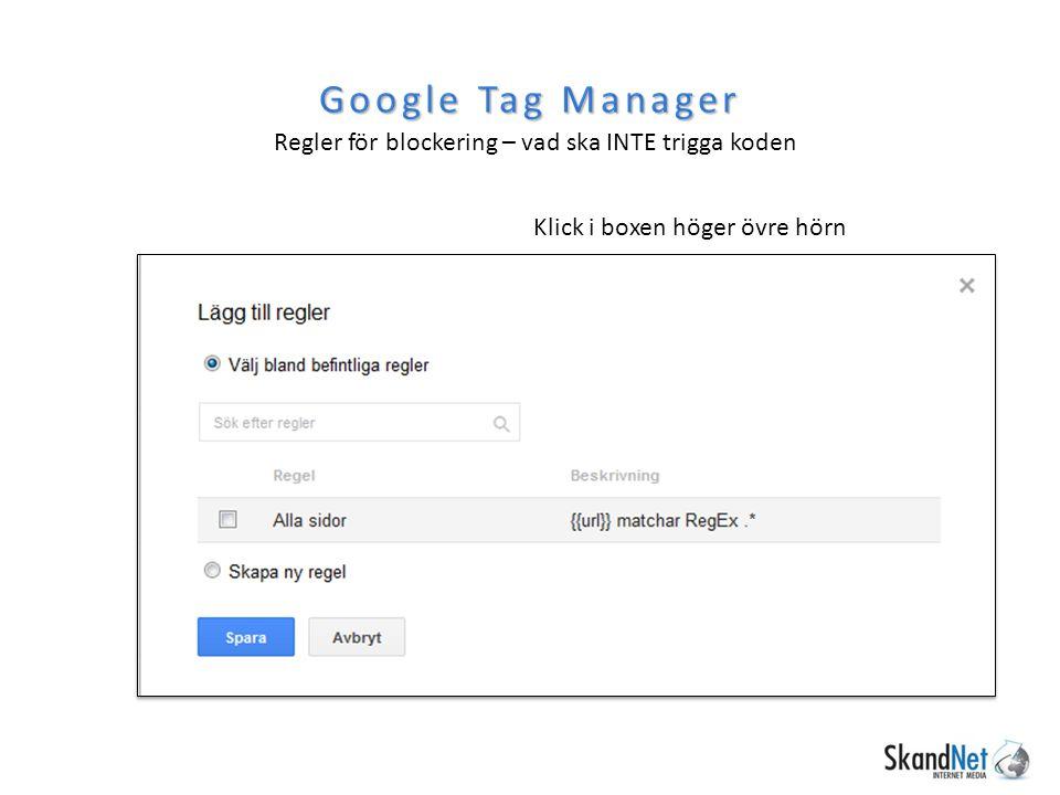 Regler för blockering – vad ska INTE trigga koden Google Tag Manager Klick i boxen höger övre hörn