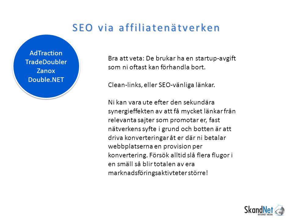 SEO via affiliatenätverken Bra att veta: De brukar ha en startup-avgift som ni oftast kan förhandla bort. Clean-links, eller SEO-vänliga länkar. Ni ka
