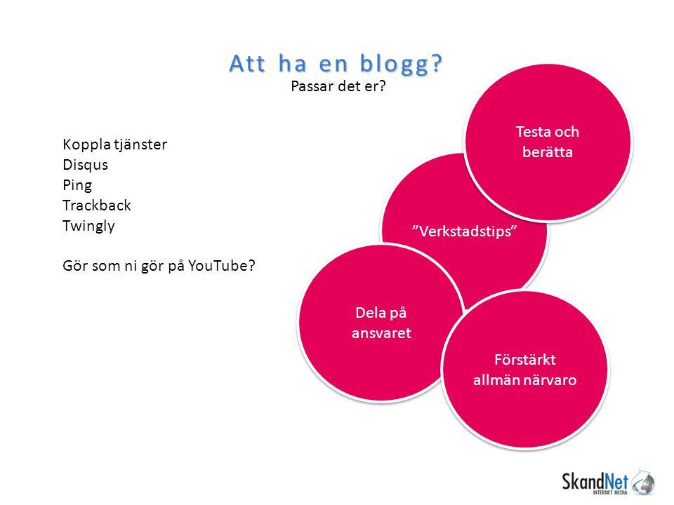 """Att ha en blogg? Passar det er? Koppla tjänster Disqus Ping Trackback Twingly Gör som ni gör på YouTube? """"Verkstadstips"""" Dela på ansvaret Testa och be"""