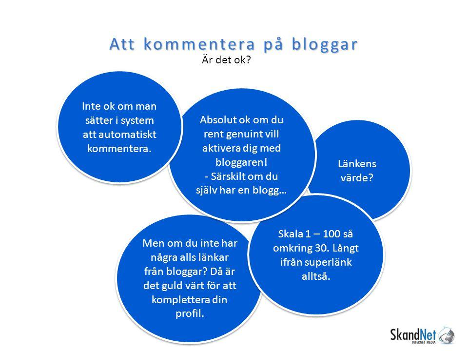 Att kommentera på bloggar Är det ok? Länkens värde? Men om du inte har några alls länkar från bloggar? Då är det guld värt för att komplettera din pro
