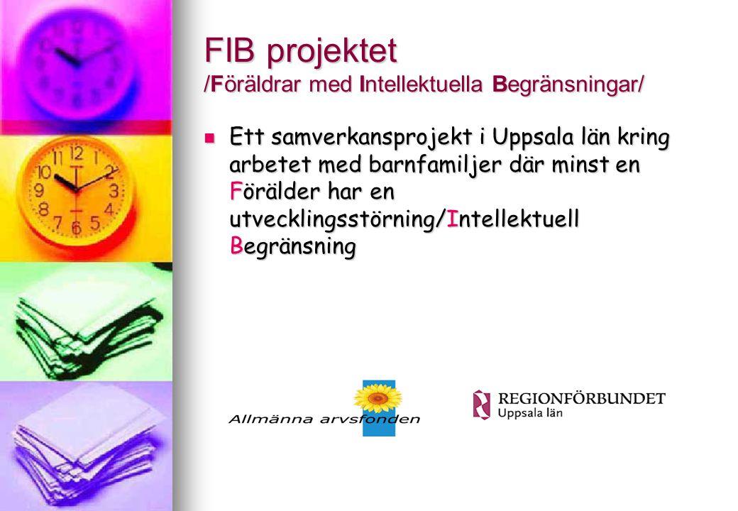 FIB projektet /Föräldrar med Intellektuella Begränsningar/ Ett samverkansprojekt i Uppsala län kring arbetet med barnfamiljer där minst en Förälder ha