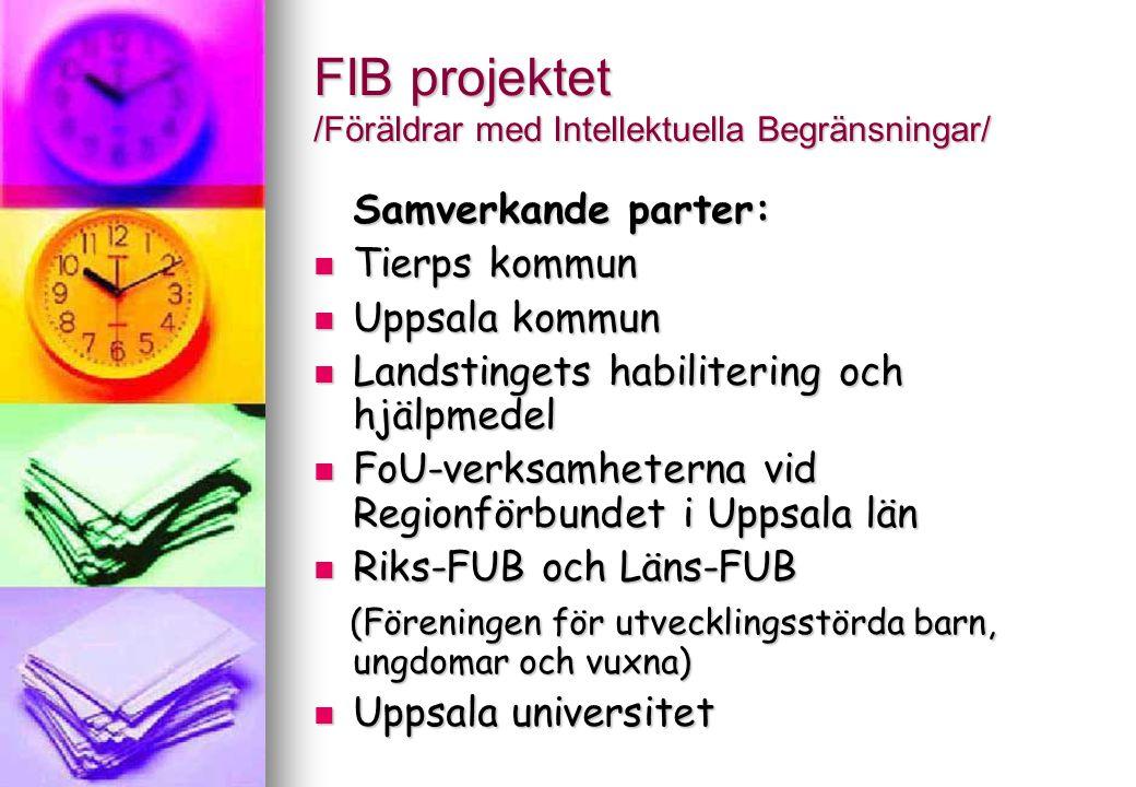 FIB projektet /Föräldrar med Intellektuella Begränsningar/ Samverkande parter: Tierps kommun Tierps kommun Uppsala kommun Uppsala kommun Landstingets