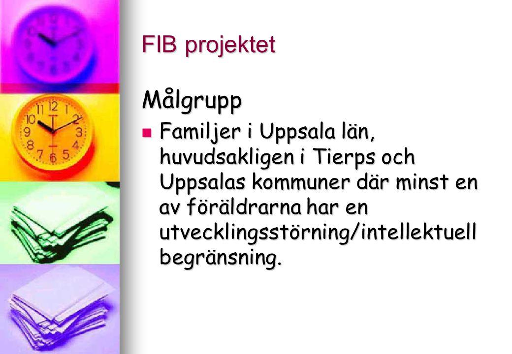 FIB projektet Målgrupp Familjer i Uppsala län, huvudsakligen i Tierps och Uppsalas kommuner där minst en av föräldrarna har en utvecklingsstörning/int