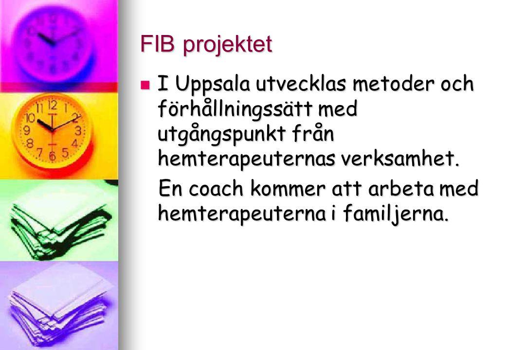 FIB projektet I Uppsala utvecklas metoder och förhållningssätt med utgångspunkt från hemterapeuternas verksamhet. I Uppsala utvecklas metoder och förh