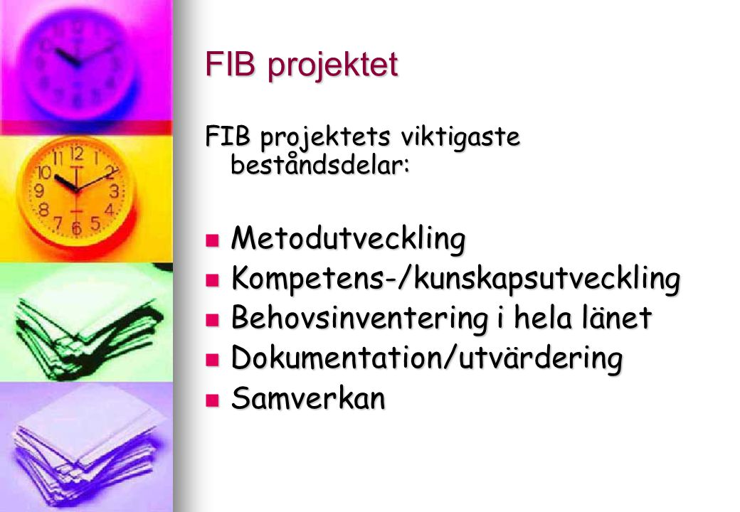 FIB projektet FIB projektets viktigaste beståndsdelar: Metodutveckling Metodutveckling Kompetens-/kunskapsutveckling Kompetens-/kunskapsutveckling Beh