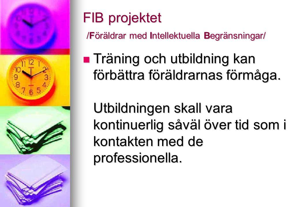 FIB projektet /Föräldrar med Intellektuella Begränsningar/ Träning och utbildning kan förbättra föräldrarnas förmåga. Utbildningen skall vara kontinue