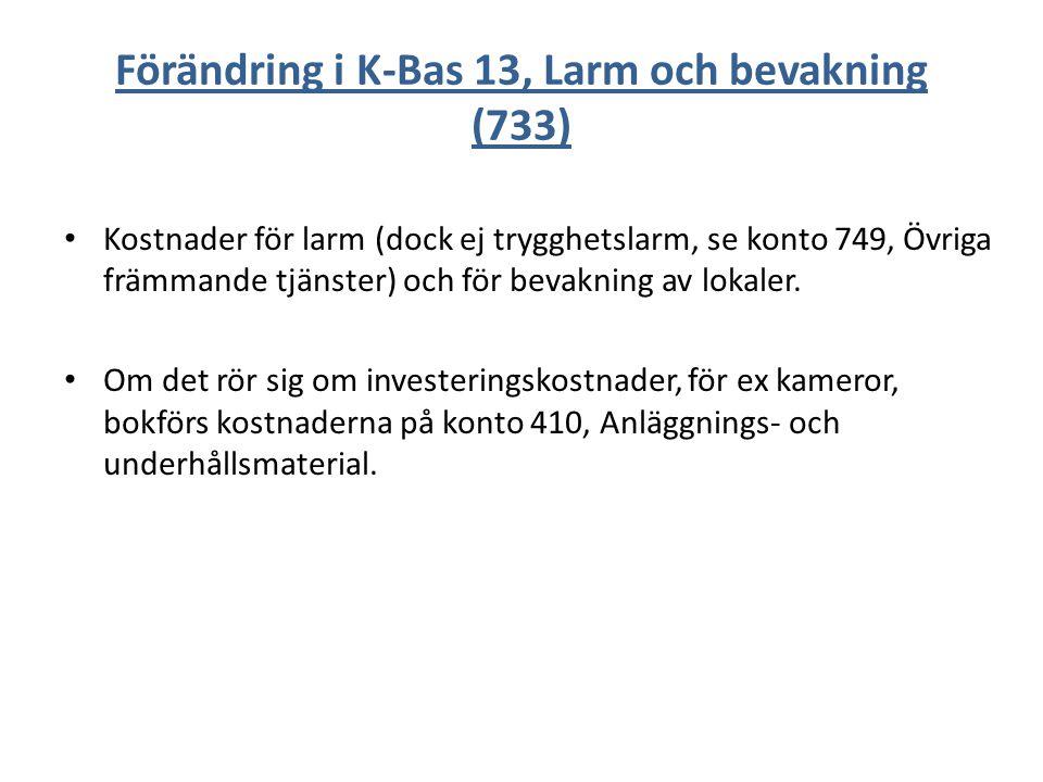Förändring i K-Bas 13, Larm och bevakning (733) Kostnader för larm (dock ej trygghetslarm, se konto 749, Övriga främmande tjänster) och för bevakning