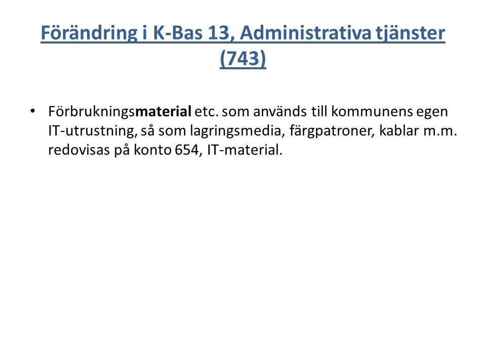 Förändring i K-Bas 13, Administrativa tjänster (743) Förbrukningsmaterial etc. som används till kommunens egen IT-utrustning, så som lagringsmedia, fä