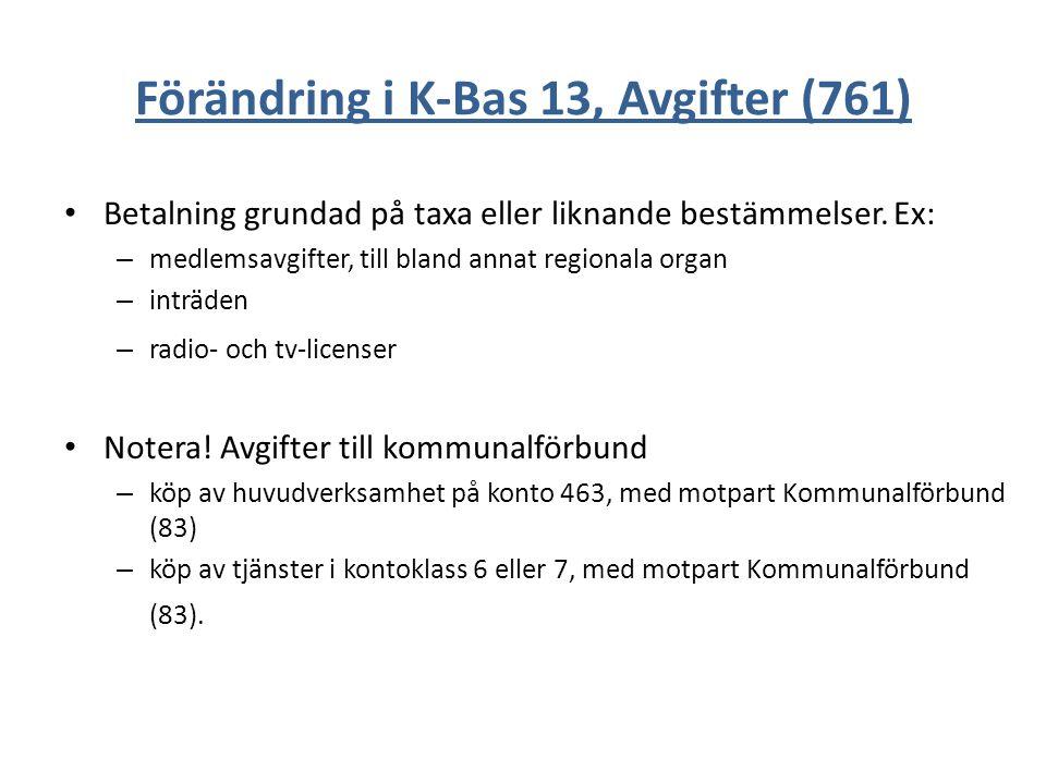 Förändring i K-Bas 13, Avgifter (761) Betalning grundad på taxa eller liknande bestämmelser. Ex: – medlemsavgifter, till bland annat regionala organ –