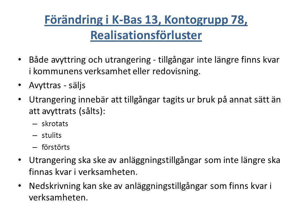 Förändring i K-Bas 13, Kontogrupp 78, Realisationsförluster Både avyttring och utrangering - tillgångar inte längre finns kvar i kommunens verksamhet
