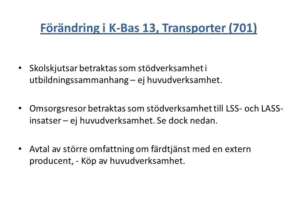 Förändring i K-Bas 13, Transporter (701) Skolskjutsar betraktas som stödverksamhet i utbildningssammanhang – ej huvudverksamhet. Omsorgsresor betrakta