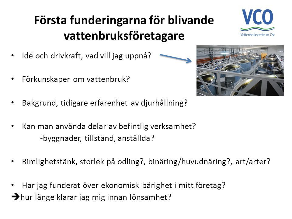 Första funderingarna för blivande vattenbruksföretagare Idé och drivkraft, vad vill jag uppnå? Förkunskaper om vattenbruk? Bakgrund, tidigare erfarenh