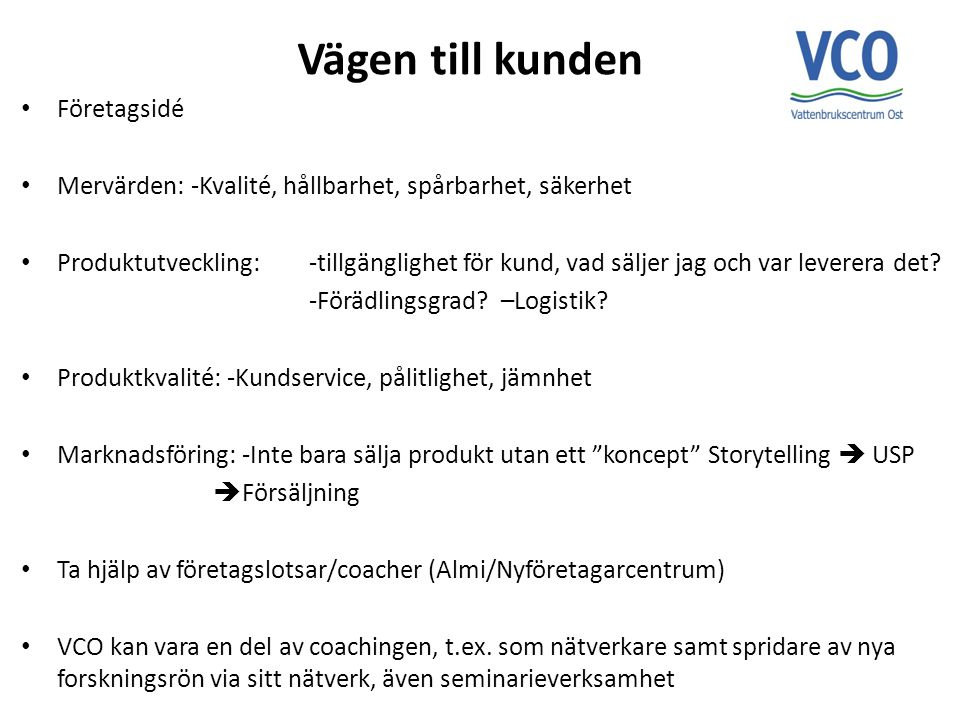 Vägen till kunden Företagsidé Mervärden: -Kvalité, hållbarhet, spårbarhet, säkerhet Produktutveckling: -tillgänglighet för kund, vad säljer jag och va