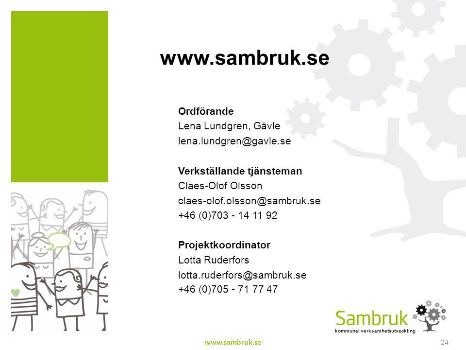 kommunal verksamhetsutveckling www.sambruk.se Ordförande Lena Lundgren, Gävle lena.lundgren@gavle.se Verkställande tjänsteman Claes-Olof Olsson claes-