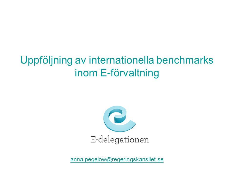 Uppföljning av internationella benchmarks inom E-förvaltning anna.pegelow@regeringskansliet.se