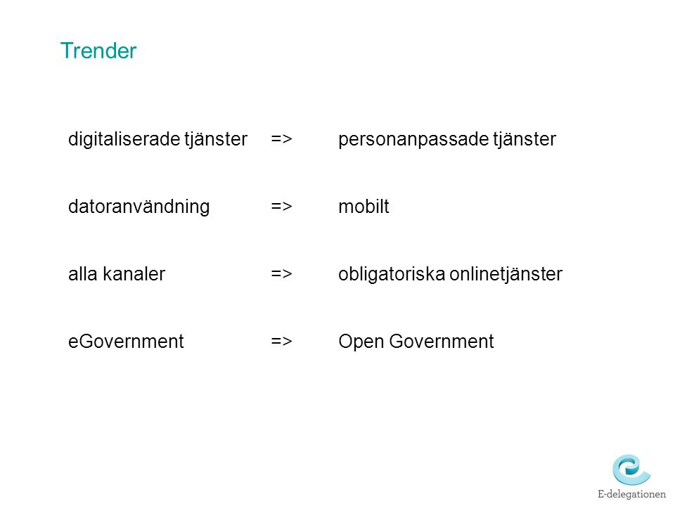 digitaliserade tjänster=>personanpassade tjänster datoranvändning=>mobilt alla kanaler =>obligatoriska onlinetjänster eGovernment => Open Government T