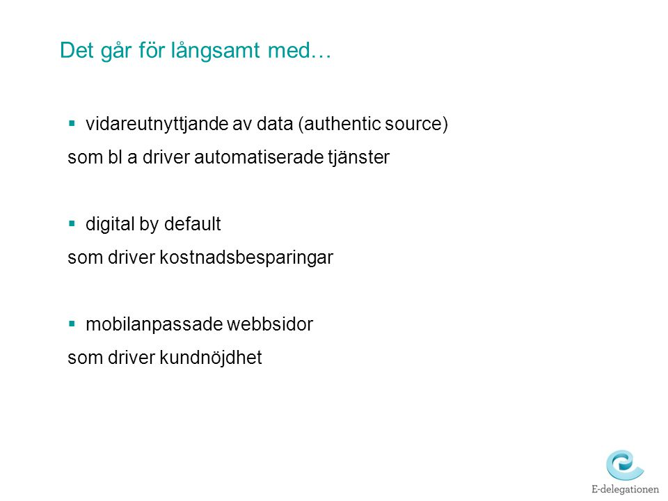  vidareutnyttjande av data (authentic source) som bl a driver automatiserade tjänster  digital by default som driver kostnadsbesparingar  mobilanpa