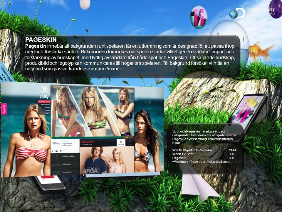 Sv Standard PAGESKIN Pageskin innebär att bakgrunden runt spelaren får en utformning som är designad för att passa ihop med och förstärka spoten.