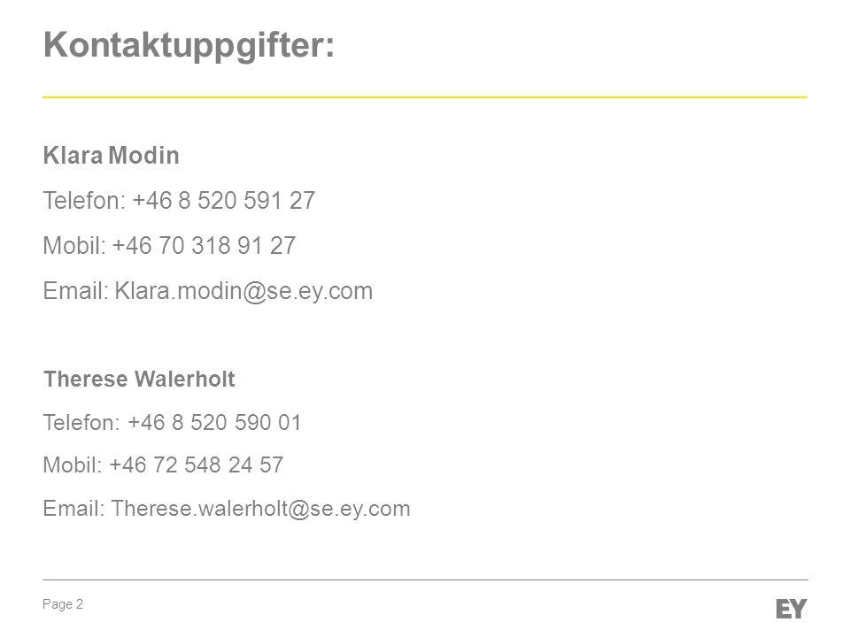 Page 2 Klara Modin Telefon: +46 8 520 591 27 Mobil: +46 70 318 91 27 Email: Klara.modin@se.ey.com Therese Walerholt Telefon: +46 8 520 590 01 Mobil: +