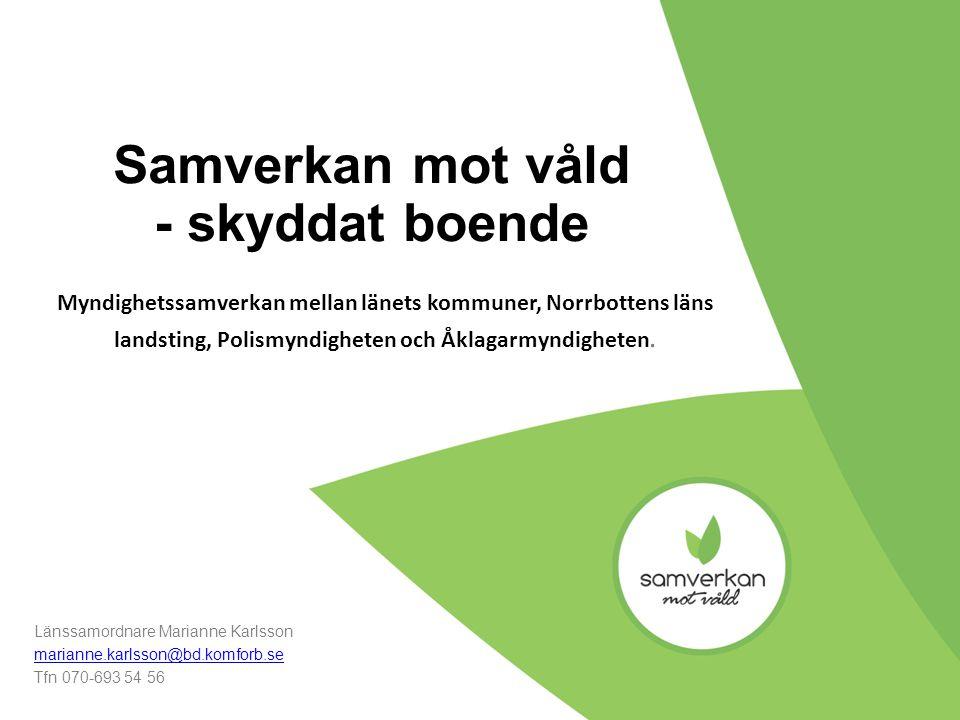 Samverkan mot våld - skyddat boende Myndighetssamverkan mellan länets kommuner, Norrbottens läns landsting, Polismyndigheten och Åklagarmyndigheten. L