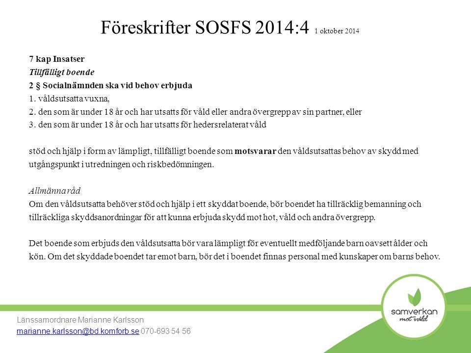 Föreskrifter SOSFS 2014:4 1 oktober 2014 Länssamordnare Marianne Karlsson marianne.karlsson@bd.komforb.semarianne.karlsson@bd.komforb.se 070-693 54 56
