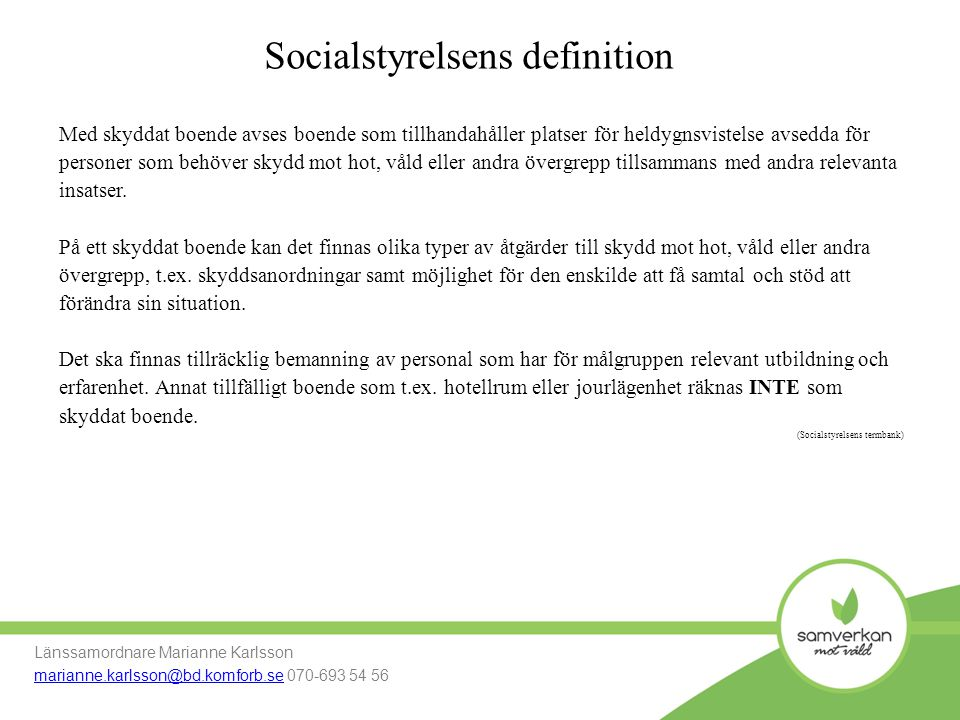Socialstyrelsens definition Länssamordnare Marianne Karlsson marianne.karlsson@bd.komforb.semarianne.karlsson@bd.komforb.se 070-693 54 56 Med skyddat