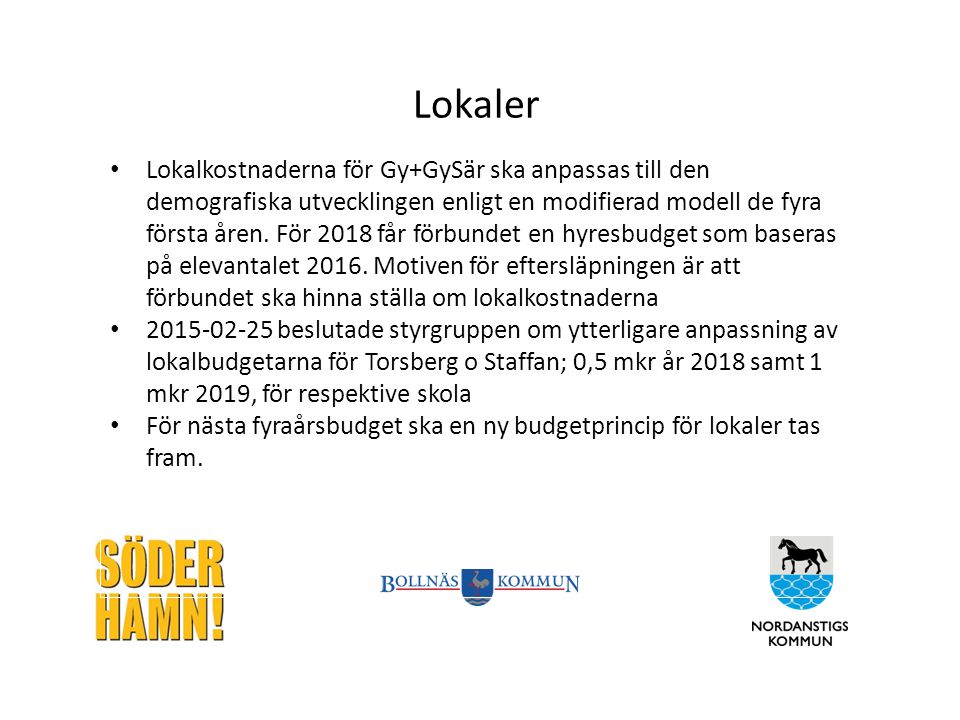 Lokaler Lokalkostnaderna för Gy+GySär ska anpassas till den demografiska utvecklingen enligt en modifierad modell de fyra första åren. För 2018 får fö