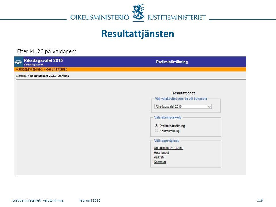 Resultattjänsten 119 Efter kl. 20 på valdagen: februari 2015Justitieministeriets valutbildning