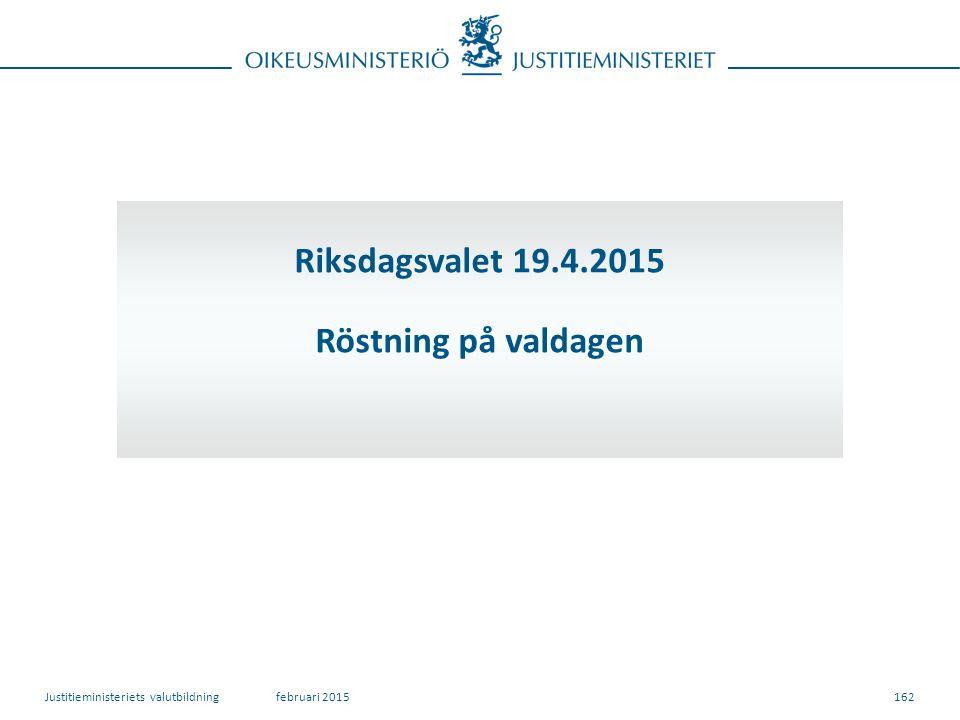 162 Riksdagsvalet 19.4.2015 Röstning på valdagen februari 2015Justitieministeriets valutbildning