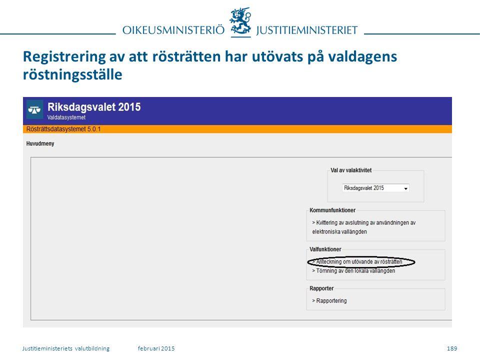 Registrering av att rösträtten har utövats på valdagens röstningsställe 189februari 2015Justitieministeriets valutbildning