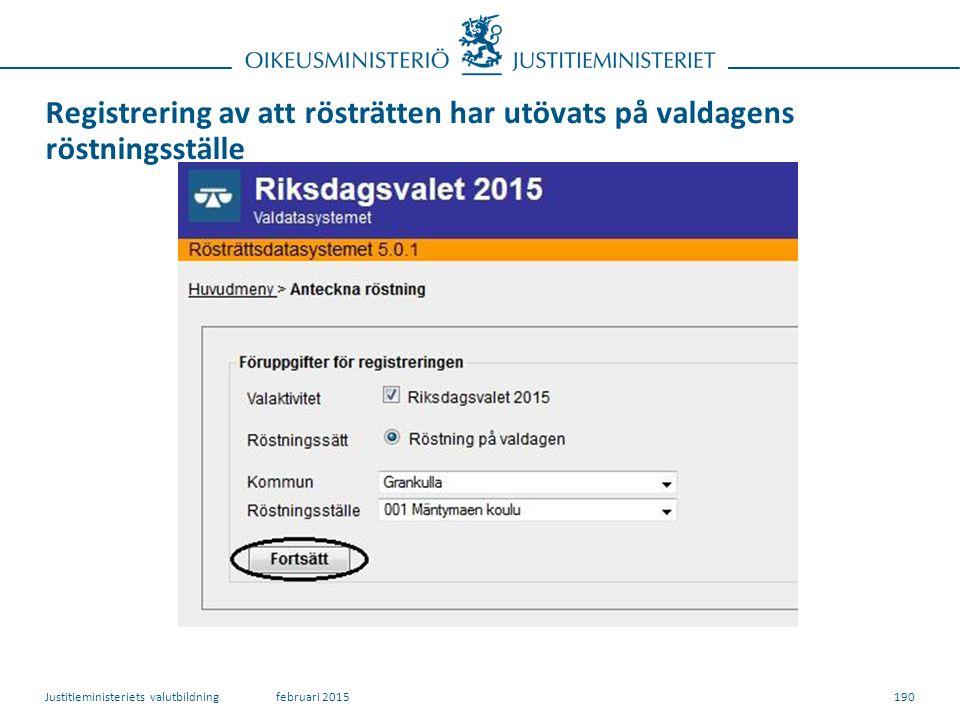 Registrering av att rösträtten har utövats på valdagens röstningsställe 190februari 2015Justitieministeriets valutbildning